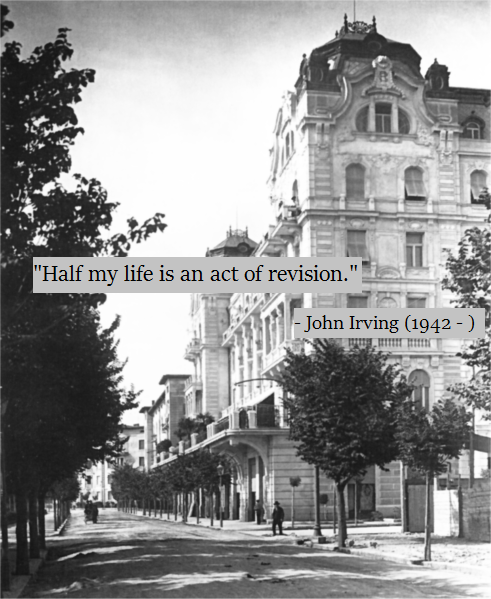 """Half my life is an act of Revision."" - John Irving (1942 - )"